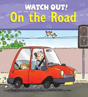 Watch Out! on the Road By Llewellyn, Claire/ Gordon, Mike (ILT)